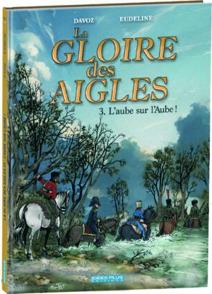 LA GLOIRE DES AIGLES – T3 – L'AUBE SUR L'AUBE !